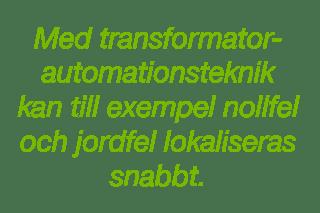 Med transformatorautomationsteknik kan till exempel nollfel och jordfel lokaliseras snabbt.