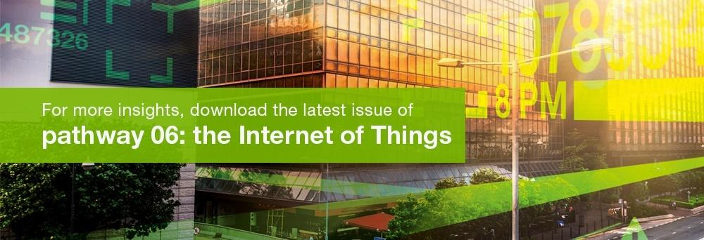 For more insights, download the latest issue of pathway 06 - the Internet of Things