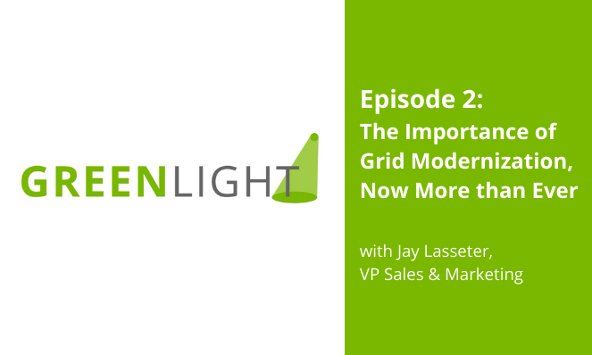 GREENLIGHT ep. 2: The Importance of Grid Modernization, Now More than Ever