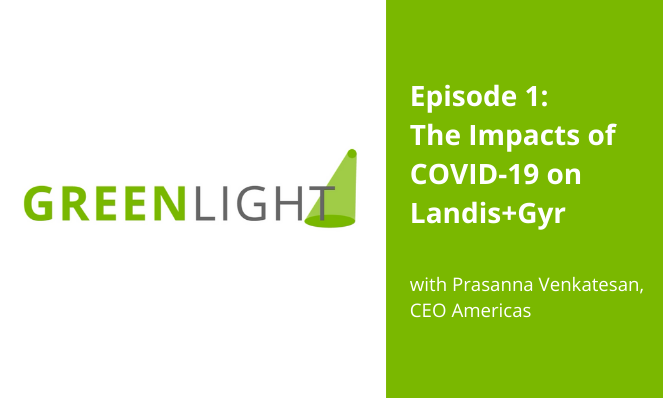 Greenlight ep. 1: The Impacts of COVID-19 on Landis+Gyr